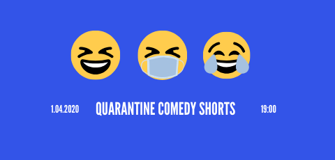 Quarantine Comedy Shorts 2020